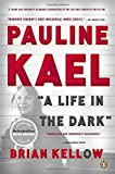 Pauline Kael: A Life in the Dark by Brian Kellow (2012-10-30)