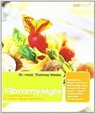 Fibromyalgie: Das erfolgreiche Ernährungsprogramm: Das erfolgreiche Ernährungsprogramm. Reizarm und andere Fibromyalgie-Beschwerden durch richtige ... wissenschaftlich überprüften Stufenprogramm von Weiss. Thomas (2003) Taschenbuch