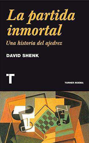 La partida inmortal: Una historia del Ajedrez (Noema) por David Shenk