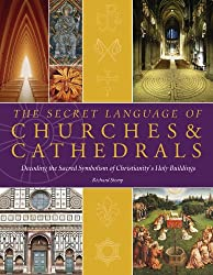 The Secret Language of Churches & Cathedrals: Decoding the Sacred Symbolism of Christianity's Holy Buildings