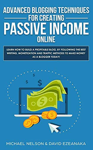chniques for Creating Passive Income Online: Learn How To Build a Profitable Blog, By Following The Best Writing, Monetization and Traffic Methods To Make Money As a Blogger Today! ()