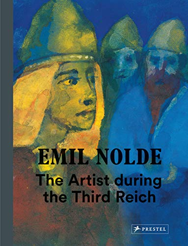 Emil Nolde: The Artist during the Third Reich