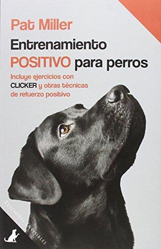 Entrenamiento positivo para perros: Incluye ejercicios con clicker y otras técnicas de refuerzo positivo (Sit Books)