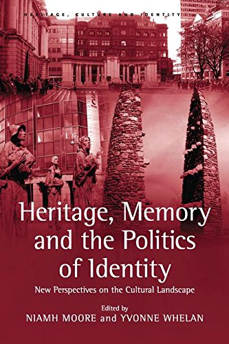 Heritage, Memory and the Politics of Identity: New Perspectives on the Cultural Landscape (Heritage, Culture and Identity)