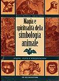 Magia e spiritualità nella simbologia animale. Origine, storia e interpretazione