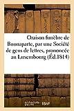 Oraison Funebre de Buonaparte, Par Une Societe de Gens de Lettres, Prononcee Au Luxembourg (Histoire)