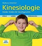 Kinesiologie: Kinder finden ihr Gleichgewicht - Spiele, Lieder & Geschichten