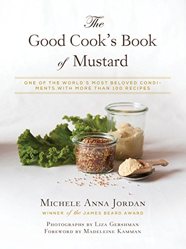 the-good-cooks-book-of-mustard-one-of-the-worlds-most-beloved-condiments-with-more-than-100-recipes