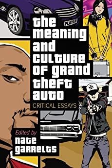 The Meaning and Culture of Grand Theft Auto: Critical Essays by [Garrelts, Nate]