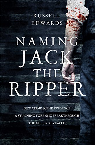 Naming Jack the Ripper: New crime scene evidence. Astunning forensic breakthrough. The killer revealed