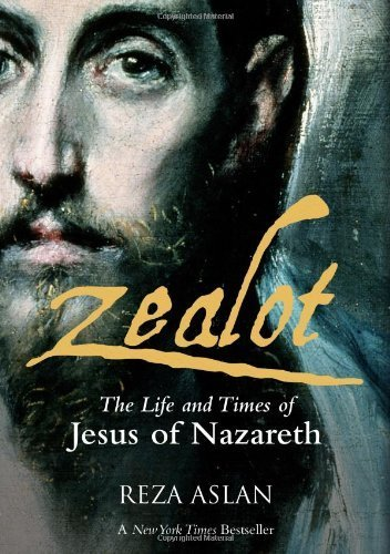 Zealot: The Life and Times of Jesus of Nazareth by Reza Aslan (2013) Hardcover