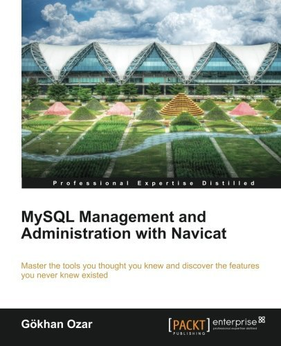 MySQL Management and Administration with Navicat by G??khan Ozar (2012-09-13)