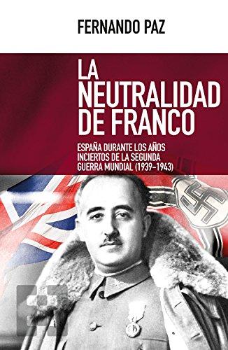 La neutralidad de Franco: España durante los años inciertos de la Segunda Guerra Mundial (1939-1943) (Nuevo Ensayo nº 26)