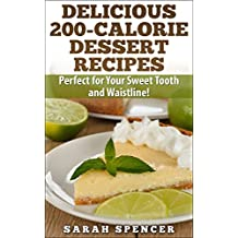 Delicious 200-Calorie Dessert Recipes: Perfect for Your Sweet Tooth and Waistline! (English Edition)