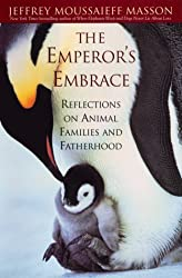 The Emperor's Embrace: Reflections On Animal Families And Fatherhood by Jeffrey Moussaief Masson (1999-10-01)