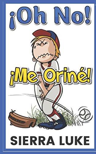 ¡Oh No! ¡Me Oriné!: Oh No I Peed Myself! [Spanish Edition] par Sierra Luke