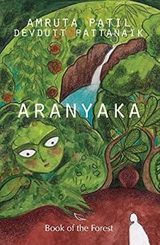 Aranyaka: Book of the Forest by [Patil, Amruta, Pattanaik, Devdutt]
