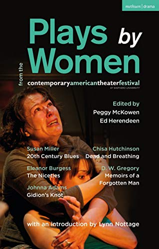 Plays by Women from the Contemporary American Theater Festival: Gidion's Knot; The Niceties; Memoirs of a Forgotten Man; Dead and Breathing; 20th Century Blues