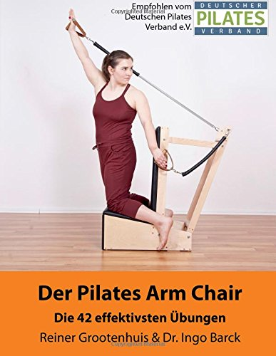 1be9a78148d5 Der Pilates Arm Chair: 42 Pilates Arm Chair Übungen (Die Pilates Geräte,  Band