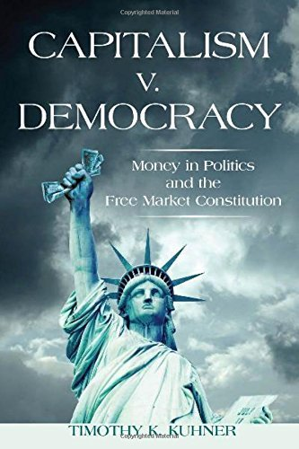 Capitalism v. Democracy: Money in Politics and the Free Market Constitution by Kuhner, Timothy (2014) Paperback