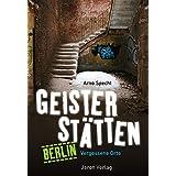Geisterstätten Berlin: Vergessene Orte