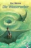 Wellenläufer - Die Wasserweber (Wellenläufer-Trilogie) von Kai Meyer