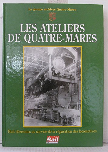 Les Ateliers de Quatre-Mares : Huit décennies au service de la réparation des locomotives par Groupe Archives Quatre-Mares (Relié)