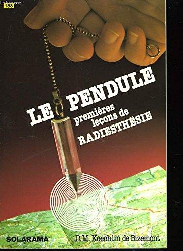 Le pendule/premieres lecons de radiesthesie par KOECHLIN DE BIZEMONT DOROTHEE