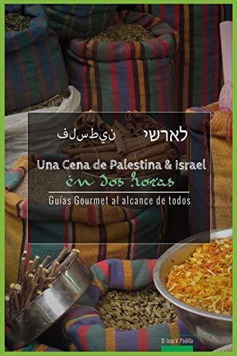 Una Cena Palestina versus Israel en Dos Horas: Volume 11 (Guías Gourmet al alcance de todos)