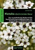 Manuka-Heilmittel der Natur: Das neuseeländische Teebaumöl bei Hauterkrankungen und Erkältungen, für Körp...