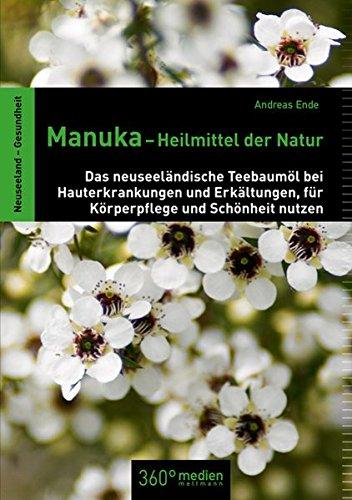Preisvergleich Produktbild Manuka-Heilmittel der Natur: Das neuseeländische Teebaumöl bei Hauterkrankungen und Erkältungen, für Körperpflege und Schönheit nutzen