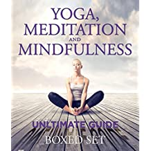 Yoga, Meditation and Mindfulness Ultimate Guide: 3 Books In 1 Boxed Set - Perfect for Beginners with Yoga Poses