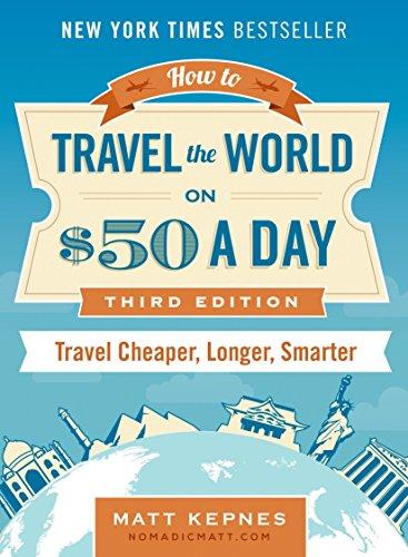 How to Travel the World on $50 a Day - Third Edition: Travel Cheaper, Longer, Smarter por Matt (Matt Kepnes) Kepnes