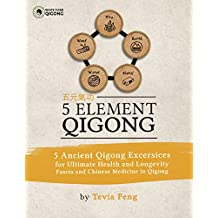 5 Element Qigong: 5 Powerful Ancient Animal Qigong Forms, Fascia, Anatomy and the Chinese Medicine Connections (English Edition)