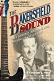 The Bakersfield Sound: How a Generation of Displaced Okies Revolutionized American Music by Robert E. Price (2015-11-20)