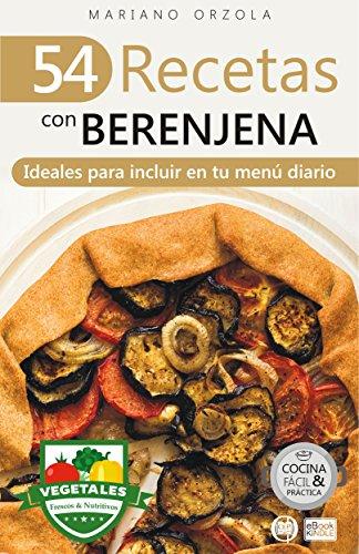 54 RECETAS CON BERENJENA: Ideales para incluir en tu menú diario (Colección Cocina Fácil & Práctica nº 82) por Mariano Orzola