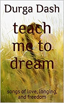 teach me to dream: songs of love, longing, and freedom (Idle Hours Book 2) by [Dash, Durga]