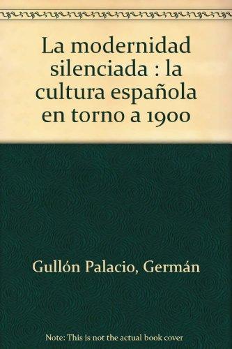 La modernidad silenciada: La cultura española en torno a 1900 (OTRAS EUTOPIAS) por Germán Gullón