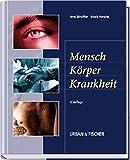Mensch, Körper, Krankheit: Anatomie, Physiologie, Krankheitsbilder, Biologie - Lehrbuch und Atlas für die Berufe im Gesundheitswesen