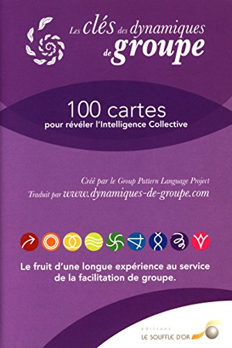 Les clés des dynamiques de groupes : 100 cartes pour révéler l'Intelligence Collective