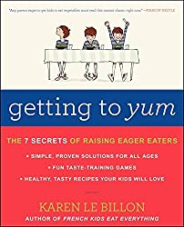Getting to YUM: The 7 Secrets of Raising Eager Eaters by Karen Le Billon (2014-05-06)