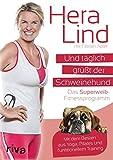 Und täglich grüßt der Schweinehund: Das Superweib-Fitnessprogramm - Mit dem Besten aus Yoga, Pilates und funktionellem Training