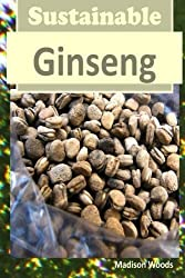 Sustainable Ginseng by Madison Woods (2014-01-21)