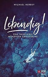 Lebendig!: Vom Geheimnis mündigen Christseins (German Edition)