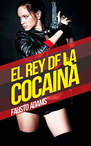 El rey de la cocaína (La Guerra de las Drogas nº 1) por Fausto Adams