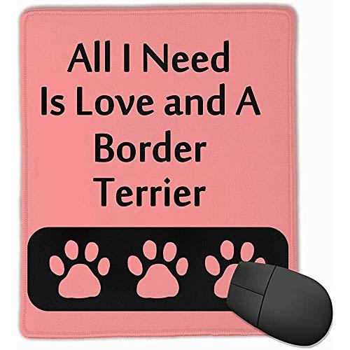Mau Mat,Alles was ich brauche ist Liebe und ein Border Terrier Rechteck Gummi Mousepad 22 x 18 cm Gaming Mouse Pad mit präziser Schlosskante -