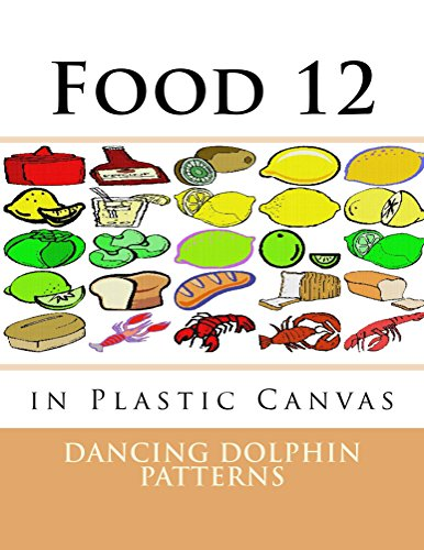 Food 12: in Plastic Canvas (Food in Plastic Canvas) (English Edition)
