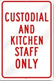 Custodial And Kitchen Staff Only Sign 12 wide x 18 tall Inch Heavy Gauge Aluminum Reflective