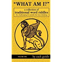 What Am I?: A Collection Of Traditional Word Riddles - Volume One (Volume 1) by Zack Guido (2014-10-18)