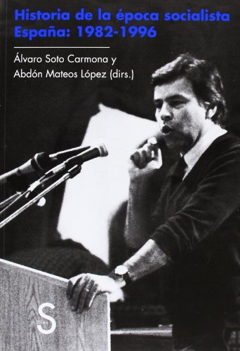 Historia De La Época Socialista. España. 1982-1996 (Biblioteca Histórica)